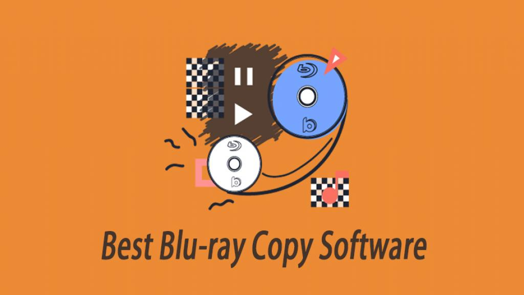 Top 10 Best Blu-ray Copy Software to Backup Blu-ray Disc and Movies