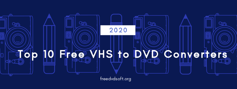 top 10 free vhs to dvd converters in 2020 to convert vhs tapes easily to DVD