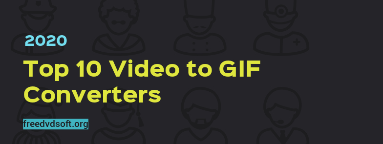 top 10 video to gif converters to convert video to gif easily